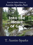Into the Heart of God by T. Austin-Sparks