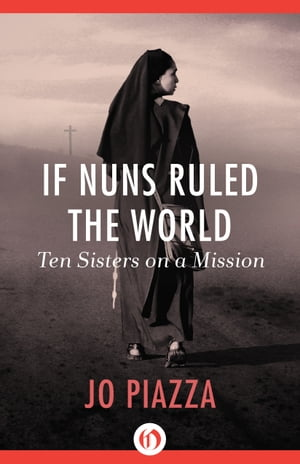 If Nuns Ruled the World Ten Sisters on a Mission