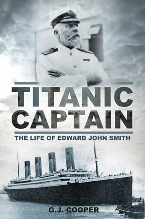 Titanic Captain The Life of Edward John Smith