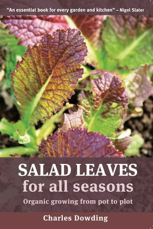 Salad Leaves for All Seasons Organic Growing from Pot to Plot