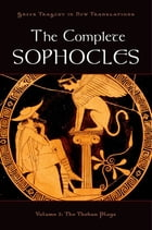 The Complete Sophocles : Volume I: The Theban Plays by Peter Burian;Alan Shapiro