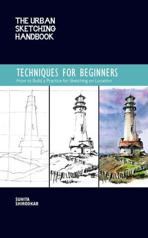 The Urban Sketching Handbook Techniques for Beginners: How to Build a Practice for Sketching on Location de Suhita Shirodkar
