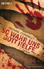 So wahr uns Gott helfe: Thriller by Michael Connelly