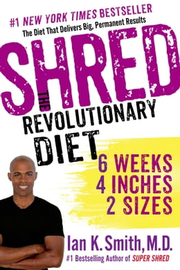 Book Shred: The Revolutionary Diet: 6 Weeks 4 Inches 2 Sizes by Ian K. Smith, M.D.