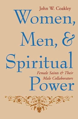 Book Women, Men, and Spiritual Power: Female Saints and Their Male Collaborators by John Coakley