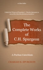 The Complete Works of C. H. Spurgeon, Volume 65: A Puritan Catechism by Spurgeon, Charles H.