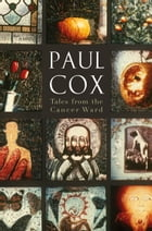 Tales from the Cancer Ward by Paul Cox