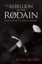 The Rebellion Of The Rodain: Book Two Of The Rodain Trilogy by Ryan Archer