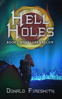 Hell Holes: What Lurks Below