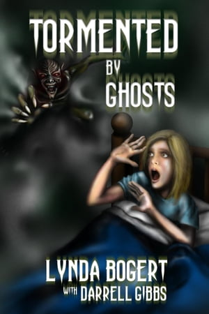 Tormented By Ghosts: True Life Experiences