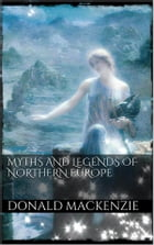 Myths and Legends of Northern Europe by Donald A. Mackenzie