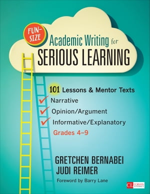 Fun-Size Academic Writing for Serious Learning 101 Lessons & Mentor Texts--Narrative, Opinion/Argument, & Informative/Explanatory, Grades 4-9