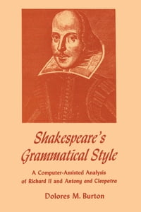 Shakespeare's Grammatical Style: A Computer-assisted Analysis of Richard II and Anthony and…