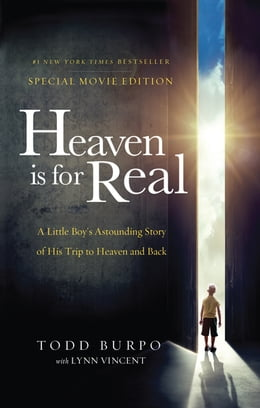 Book Heaven is for Real Movie Edition: A Little Boy's Astounding Story of His Trip to Heaven and Back by Todd Burpo