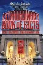 Uncle John's Bathroom Reader Extraordinary Book of Facts: And Bizarre Information by Bathroom Readers' Hysterical Society