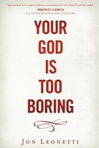 Your God is Too Boring by Jon Leonetti