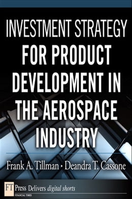 Book Investment Strategy for Product Development in the Aerospace Industry by Frank A. Tillman