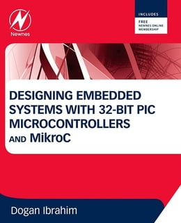 Book Designing Embedded Systems with 32-Bit PIC Microcontrollers and MikroC by Dogan Ibrahim
