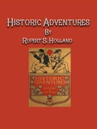 Historic Adventures by Rupert S. Holland