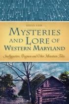 Mysteries & Lore of Western Maryland: Snallygasters, Dogmen, and other Mountain Tales by Susan Fair