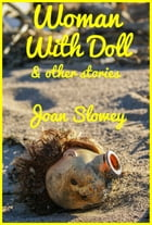 Woman with Doll & Other Stories by Joan Slowey