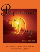 Preparation for the Day: Awakening to the True Nature of Individual Being by Tony Titshall