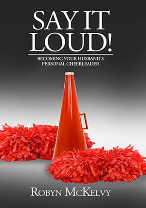Say it loud! - Becoming Your Husband's Personal Cheerleader