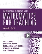Making Sense of Mathematics for Teaching Grades 3-5: (Learn and Teach Concepts and Operations with Depth: How Mathematics Progresses Within and Across by Juli K. Dixon
