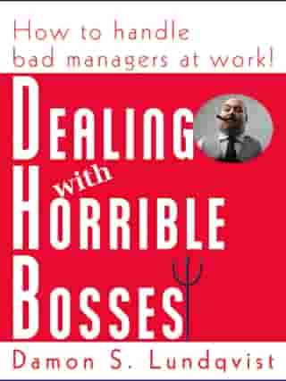 Dealing With Horrible Bosses: How To Handle Bad Managers at Work! by Damon Lundqvist
