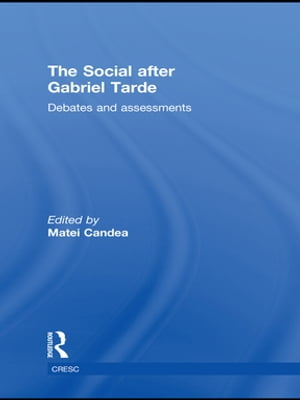 The Social after Gabriel Tarde Debates and Assessments