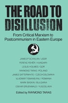The Road to Disillusion: From Critical Marxism to Post-communism in Eastern Europe: From Critical…