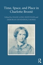 Time, Space, and Place in Charlotte Brontë