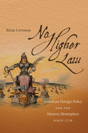 No Higher Law American Foreign Policy and the Western Hemisphere since 1776
