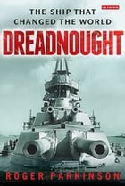 Dreadnought: The Ship that Changed the World by Roger Parkinson