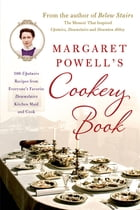 Margaret Powell's Cookery Book: 500 Upstairs Recipes from Everyone's Favorite Downstairs Kitchen…