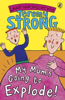 Book My Mum's Going to Explode! by Jeremy Strong