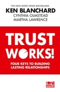 9780007523405 - Cynthia Olmstead, Ken Blanchard, Martha Lawrence: Trust Works: Four Keys to Building Lasting Relationships - Buch