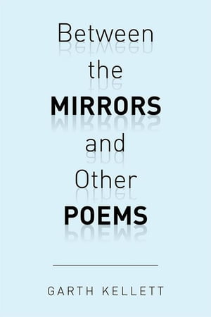 Between the Mirrors and Other Poems