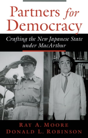 Partners for Democracy Crafting the New Japanese State under MacArthur