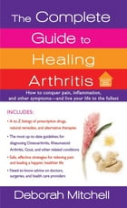 The Complete Guide to Healing Arthritis: How to Conquer Pain, Inflammation, and Other Symptoms - And Live Your Life to the Fullest by Deborah Mitchell