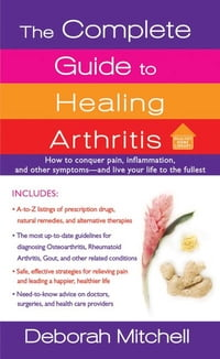 The Complete Guide to Healing Arthritis: How to Conquer Pain, Inflammation, and Other Symptoms…