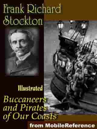 Buccaneers And Pirates Of Our Coasts.: Illustrated. (Mobi Classics) by Frank R. Stockton