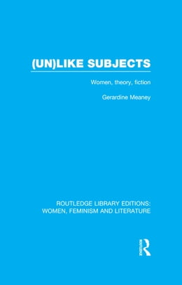 Book (Un)like Subjects: Women, Theory, Fiction by Gerardine Meaney