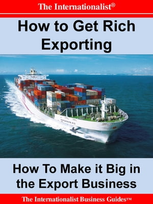 How to Get Rich Exporting Make it Big in the Export Business