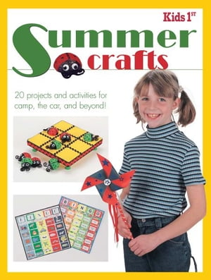 Kids 1st Summer Crafts 20 Projects and Activities for Camp,  the Car,  and Beyond!