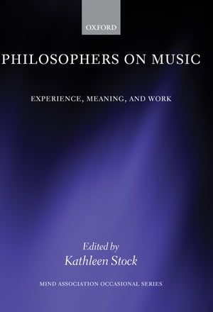 Philosophers on Music Experience,  Meaning,  and Work