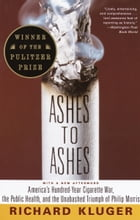 Ashes to Ashes: America's Hundred-Year Cigarette War, the Public Health, and the Unabashed Triumph…