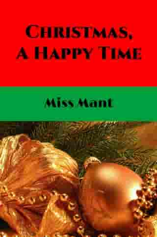 Christmas, A Happy Time (Illustrated) by Miss Mant