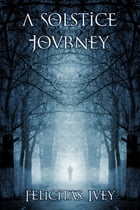 A Solstice Journey by Felicitas Ivey