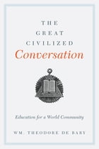 The Great Civilized Conversation: Education for a World Community by Wm. Theodore de Bary